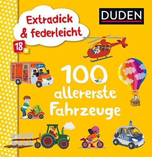 Duden 18+: Extradick & federleicht: 100 allererste Fahrzeuge (DUDEN Pappbilderbücher 18+ Monate)