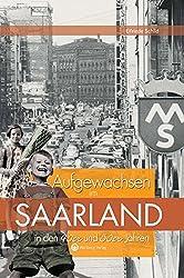 Aufgewachsen im Saarland in den 40er & 50er Jahren (Aufgewachsen in)