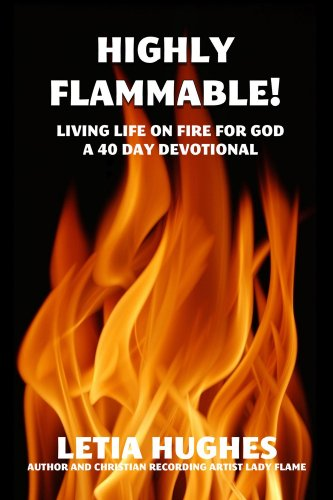 Highly Flammable Living Life on Fire for God A 40 Day Devotional