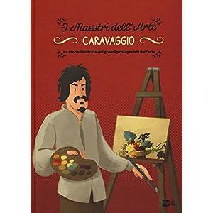 Caravaggio. La storia illustrata dei grandi protag