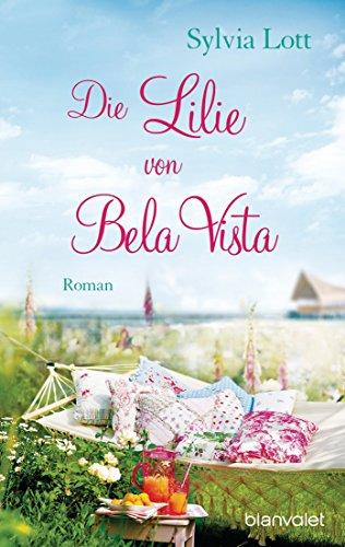Die Lilie von Bela Vista: Roman -