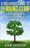 A Beginner's Guide to Lending Club: An Investment Guide to Peer-to-Peer Lending (English Edition)