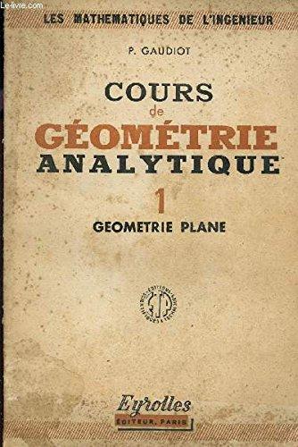 COURS DE GEOMETRIE ANALYTIQUE - TOME 1 : GEOMETRIE PLANE / COLLECTION 3LES MATHEMATIQUES DE L'INGENIEUR