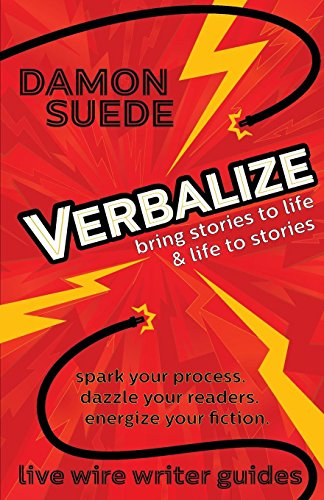 Verbalize: bring stories to life & life to stories (live wire writer guides)
