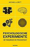 Psychologische Experimente: 48 Theorien im Praxistest - Michael A. Britt