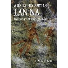 A Brief History of Lan Na: Civilizations of North Thailand
