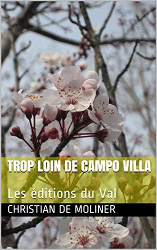 Couverture du livre Trop loin de Campo Villa: Les éditions du Val