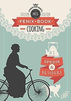 Spezie e Desideri: Miss Fenix Book cooking Vol. 1 di [Caruso, Rosa]