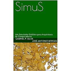 SimuS: Um Simulador Didático para Arquitetura de Computadores (Portuguese Edition)