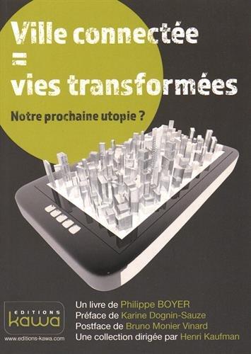 Ville connectée = vies transformées - Notre prochaine utopie ? par Philippe Boyer