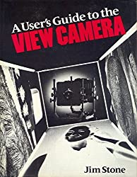 A User's Guide To The View Camera by Jim Stone (1987-08-01)
