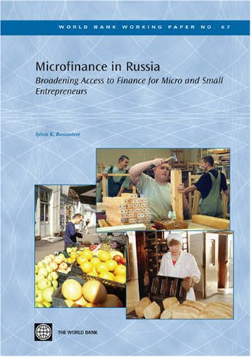 Microfinance in Russia: Broadening Access to Finance for Micro and Small Entrepreneurs (World Bank Working Papers, Band 67)