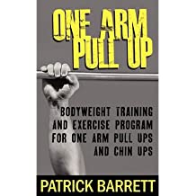 One Arm Pull Up: Bodyweight Training and Exercise Program for One Arm Pull Ups and Chin Ups (Paperback) - Common