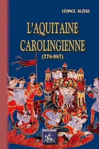L'Aquitaine carolingienne (778-987) par Léonce Auzias