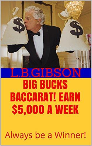 BIG BUCKS BACCARAT!  Earn $5,000 a Week: Always be a Winner! (English Edition) -