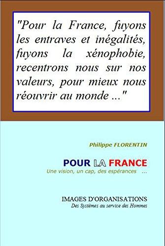 Pour la France: Une vision, un cap, des espérances ... (Images d'Organisations t. 1)