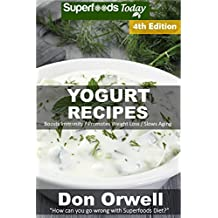 Yogurt Recipes: Over 60 Quick & Easy Gluten Free Low Cholesterol Whole Foods Recipes full of Antioxidants & Phytochemicals (English Edition)