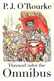 Thrown Under the Omnibus: From bestselling political humorist P.J.O'Rourke (English Edition)