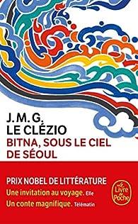 Critique de Bitna, sous le ciel de Séoul - J. M. G. Le Clezio par aimylitHK
