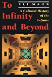 To Infinity and Beyond: A Cultural History of the Infinite (Princeton Paperbacks)