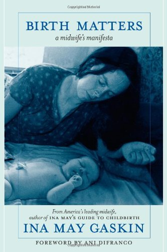 Birth Matters: A Midwife's Manifesta by Ina May Gaskin (2011-03-22)