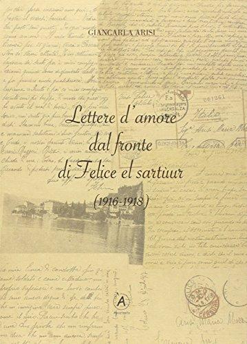 Lettere d'amore dal fronte di Felice el Sartùur (1916-1918) por Giancarla Arisi