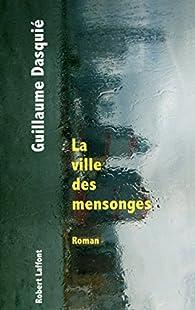 La ville des mensonges par Guillaume Dasquié