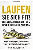 Laufen Sie sich FIT! - Effektiv abnehmen mit dem bewährten Fitness-Programm: Lernen Sie, wie Sie mit Laufen einfach, schnell und nachhaltig abnehmen fr Anfänger, Joggen lernen, Lauftraining