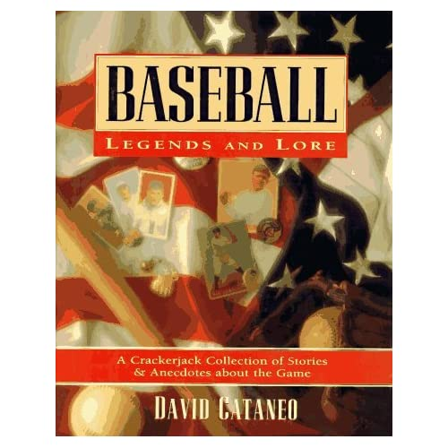 Baseball Legends and Lore: A Crackerjack Collection of Stories and Anecdotes About the Game by David Cataneo (1995-03-02)