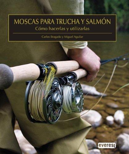 Moscas para trucha y salmón. Cómo hacerlas y utilizarlas (Manuales (everest)) por Bragado García Carlos