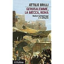 Gerusalemme, La Mecca, Roma: Storie di pellegrinaggi e di pellegrini (Intersezioni)