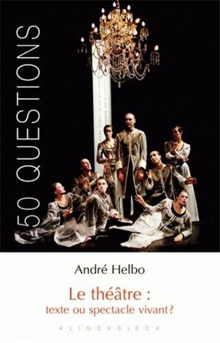 Le théâtre : texte ou spectacle vivant ? par André Helbo