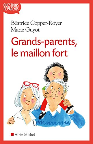 Grands-parents, le maillon fort par Marie Guyot, Béatrice Copper-Royer