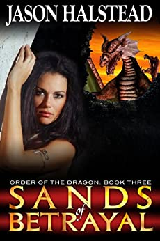 Sands of Betrayal (Order of the Dragon Book 3) by [Halstead, Jason]