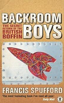 Backroom Boys: The Secret Return of the British Boffin by [Spufford, Francis]