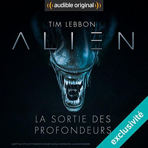 Alien : La sortie des profondeurs - Série complète par Tim Lebbon