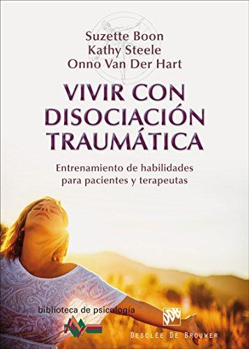 Vivir con disociación traumática (Biblioteca de Psicología) por Suzette/Steele, Kathy/Van der Hart, Onno Boon