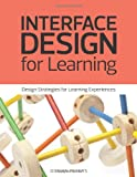 Interface Design for Learning: Design Strategies for Learning Experiences (Voices That Matter)