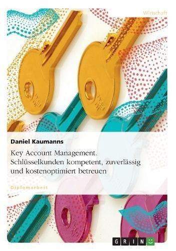 Key Account Management. Schlüsselkunden kompetent, zuverlässig und kostenoptimiert  betreuen