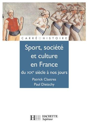 Livres gratuits à télécharger Sport, Société et culture XIXe à nos jours. (Carré Histoire t. 65) by Patrick Clastres,Paul Dietschy PDF