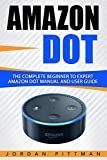 Amazon Dot: The Complete Beginner to Expert Amazon Dot Manual and User Guide (Amazon Dot Guide)
