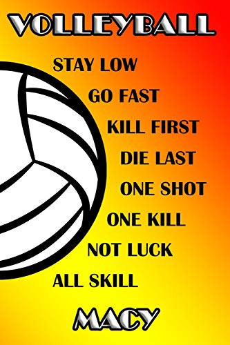 Volleyball Stay Low Go Fast Kill First Die Last One Shot One Kill Not Luck All Skill Macy: College Ruled | Composition Book