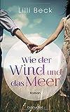 Wie der Wind und das Meer: Roman