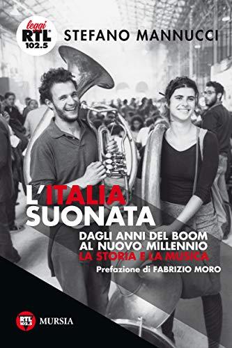 L'Italia suonata. Dagli anni del boom al nuovo millennio. La storia e la musica