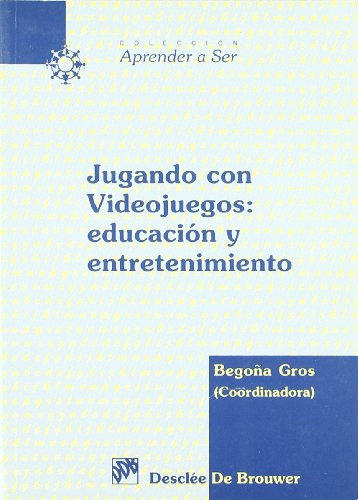 Jugando con videojuegos: educación y entretenimiento (Aprender a ser) por Begoña(Ed.) Gros Salvat