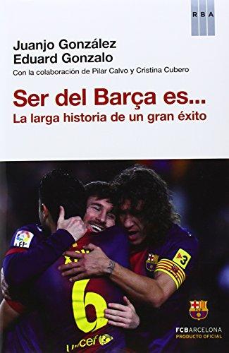 Ser del Barça es...: La larga historia de un gran éxito (OTROS NO FICCIÓN)