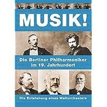 Musik! Die Entstehung eines Weltorchesters: Die Berliner Philharmoniker im 19. Jahrhundert