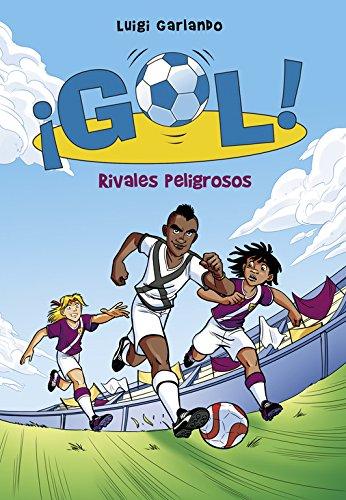 Rivales peligrosos (Serie ¡Gol! 38) par Luigi Garlando