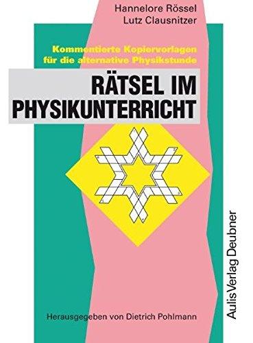 Kopiervorlagen Physik / Rätsel im Physikunterricht: Kommentierte Kopiervorlagen für die alternative Physikstunde