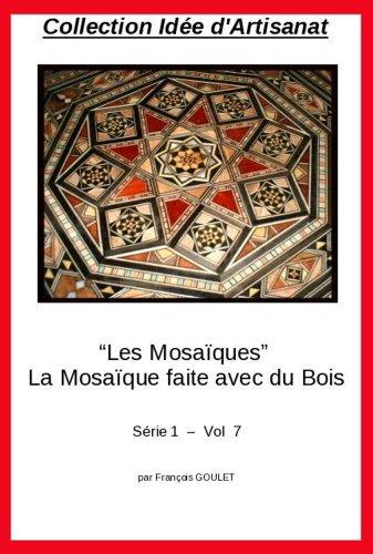 Descargar Libro Collection Idée Artisanat - Mosaique - La Mosaique faite avec du Bois de Francois GOULET